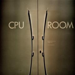CPU ROOM
